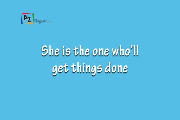 She is the one who'll get things done