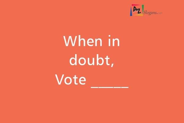 When in doubt, Vote _____