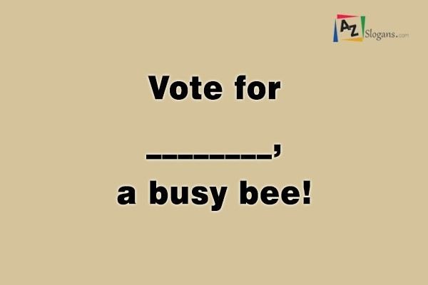 Vote for________, a busy bee!