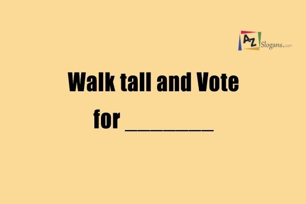 Walk tall and Vote for _______