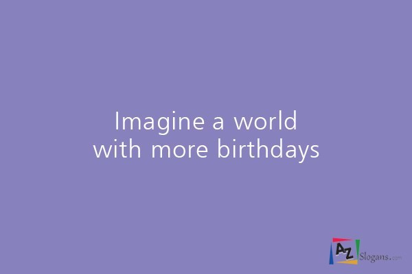 Imagine a world with more birthdays