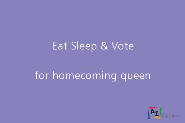 Eat Sleep & Vote _____ for homecoming queen