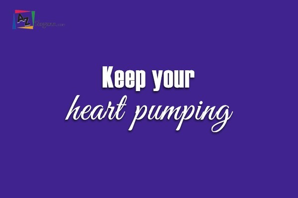 Keep your heart pumping