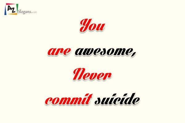 You are awesome, Never commit suicide