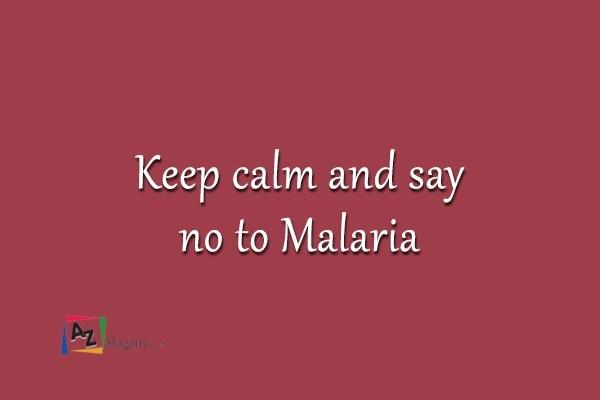 Keep calm and say no to Malaria