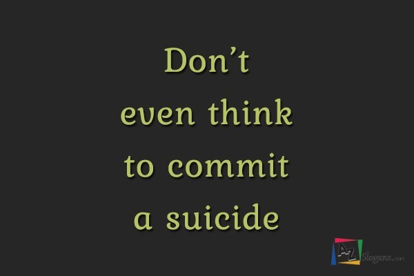 Don't even think to commit a suicide