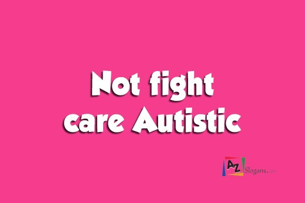 Not fight care Autistic