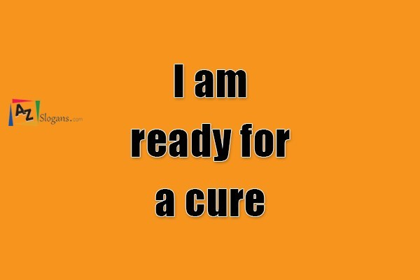 I am ready for a cure