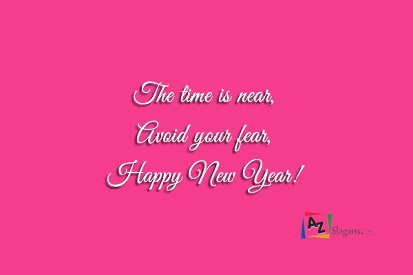 The time is near, Avoid your fear, Happy New Year!
