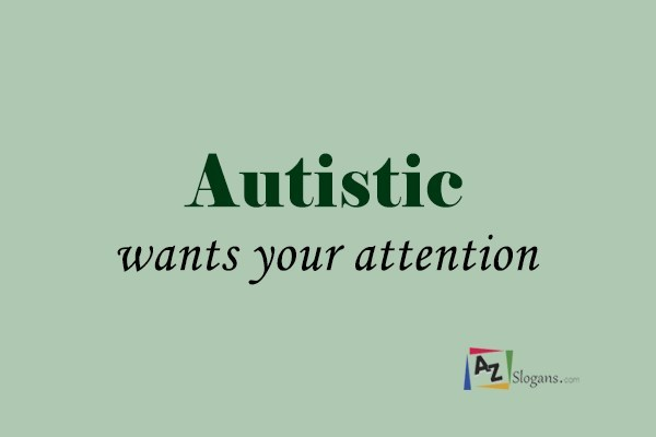 Autistic wants your attention