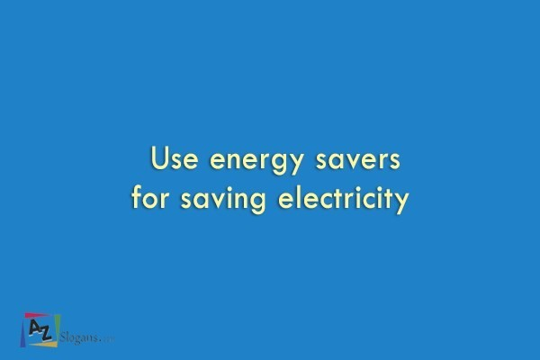 Use energy savers for saving electricity
