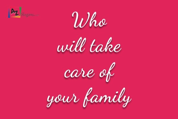 Who will take care of your family