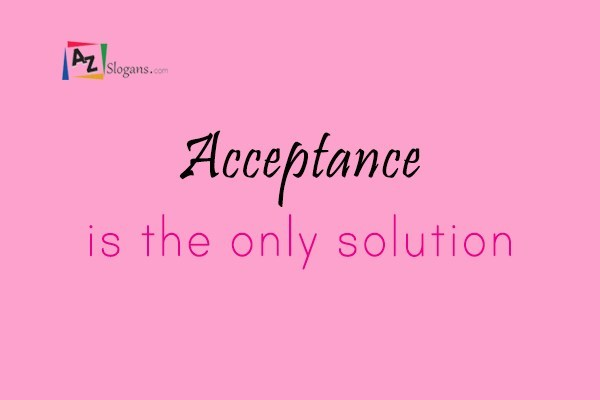 Acceptance is the only solution