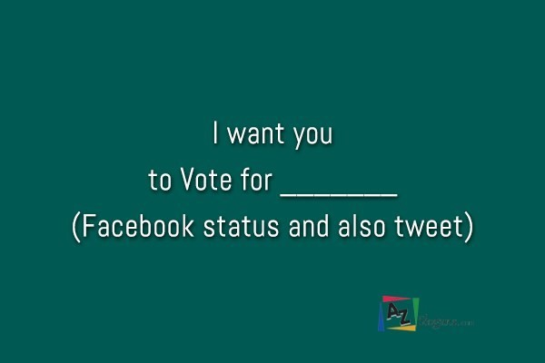 I want you to Vote for _______ (Facebook status and also tweet)