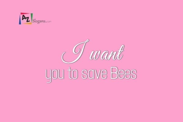 I want you to save Bees
