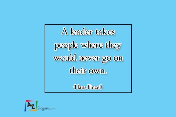A leader takes people where they would never go on their own. (Hans Finzel)