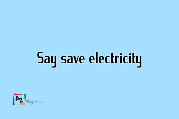 Say save electricity
