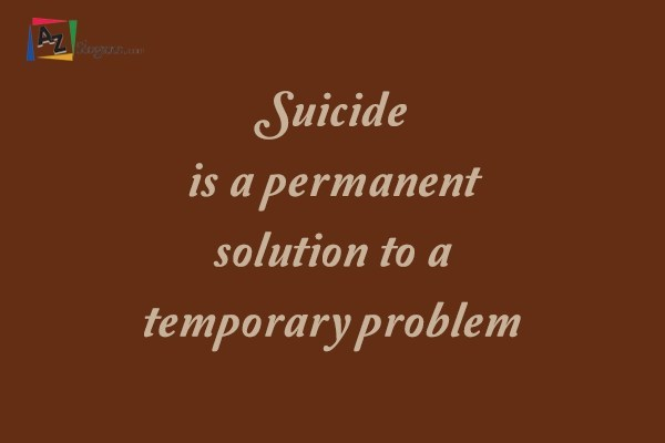 Suicide is a permanent solution to a temporary problem