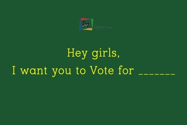Hey girls, I want you to Vote for _______