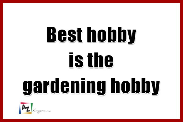 Best hobby is the gardening hobby