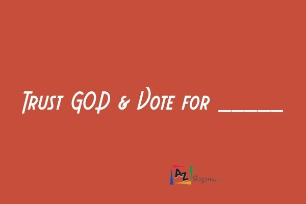 Trust GOD & Vote for _____
