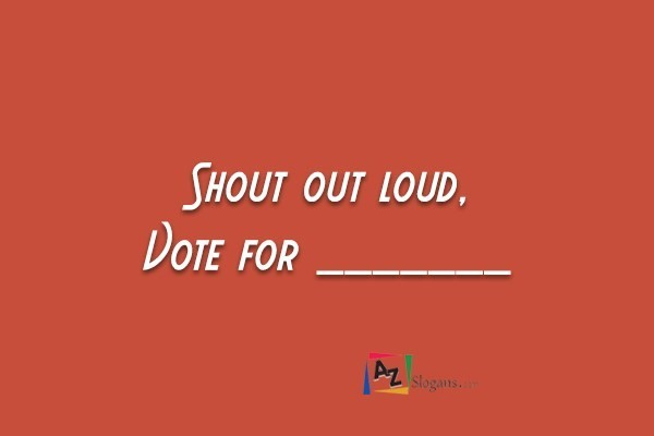 Shout out loud, Vote for _______