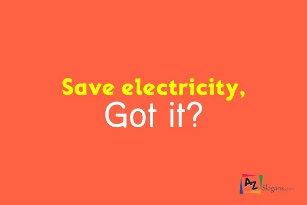 Save electricity, Got it?