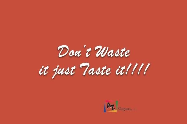 Don't Waste it just Taste it!!!!