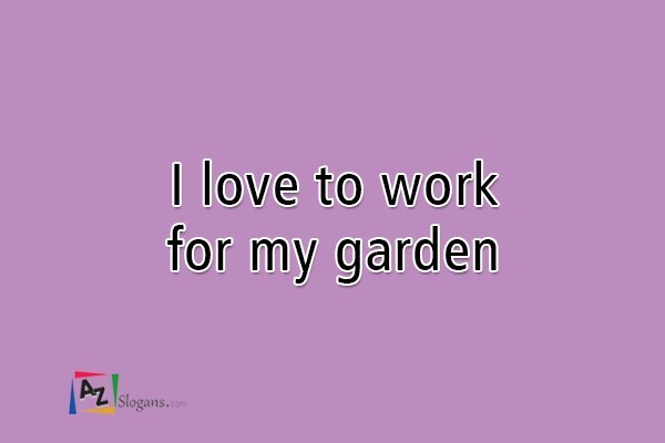 I love to work for my garden
