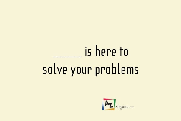 _______ is here to solve your problems