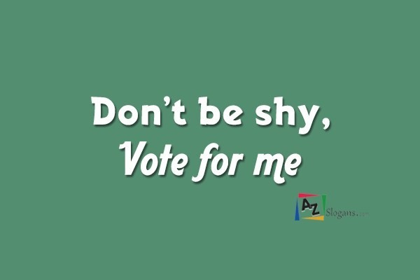 Don't be shy, Vote for me