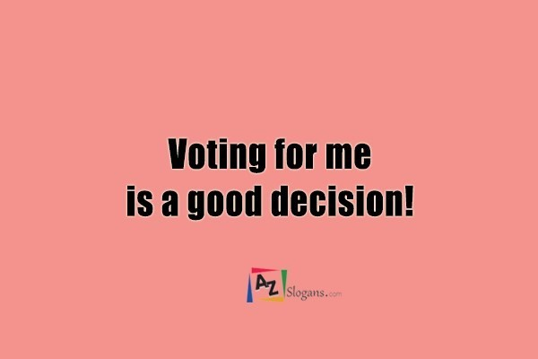 Voting for me is a good decision!