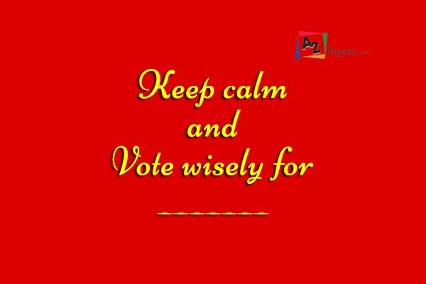 Keep calm and Vote wisely for _______