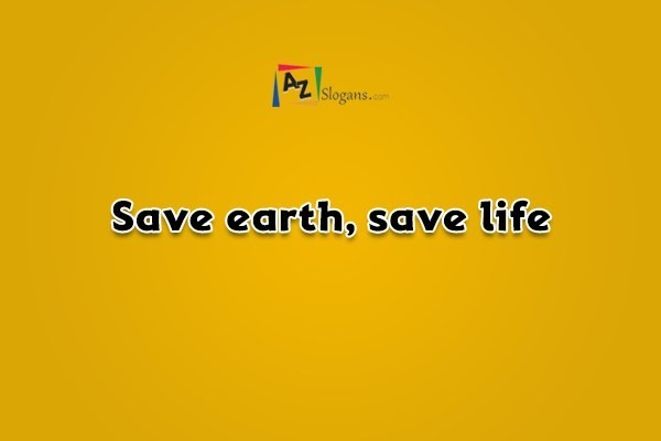 Save earth, save life