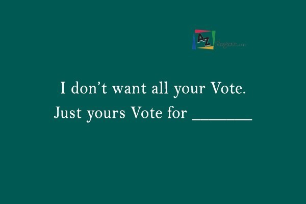I don't want all your Vote. Just yours Vote for _______