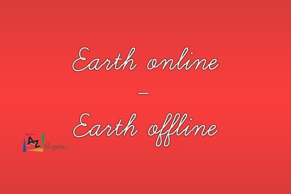 Earth online – Earth offline