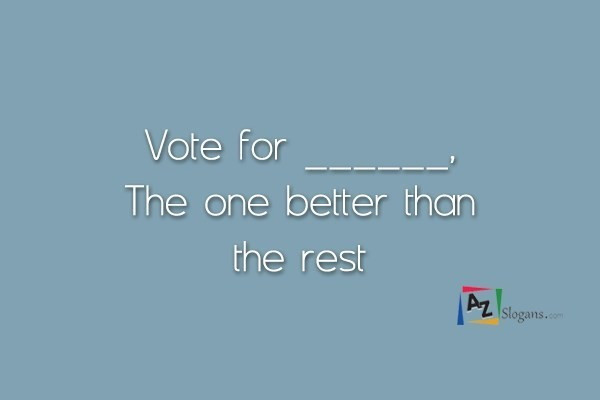 Vote for ______, The one better than the rest