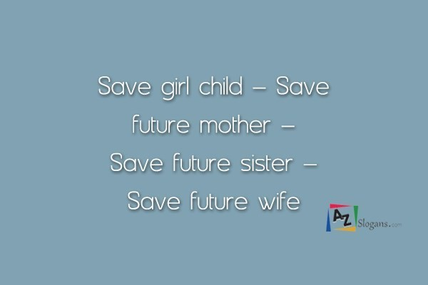 Save girl child – Save future mother – Save future sister – Save future wife
