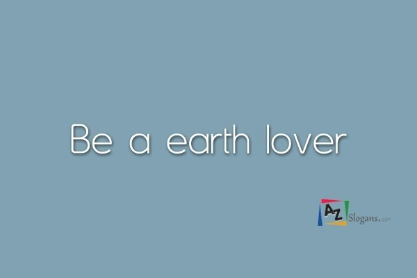 Be a earth lover