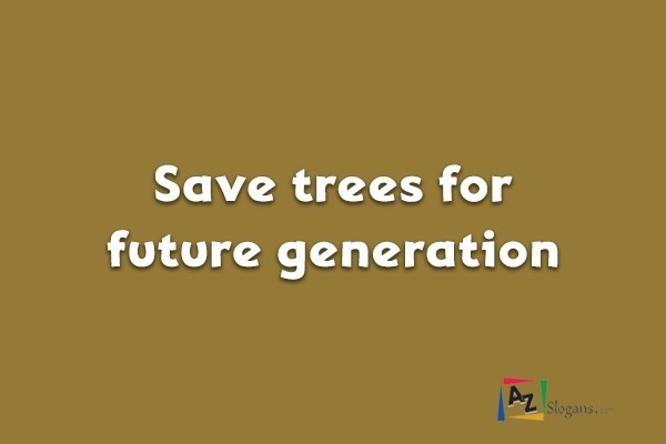 Save trees for future generation