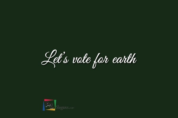 Let's vote for earth