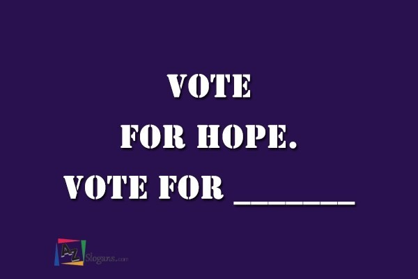 Vote for hope. Vote for _______