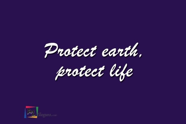 Protect earth, protect life