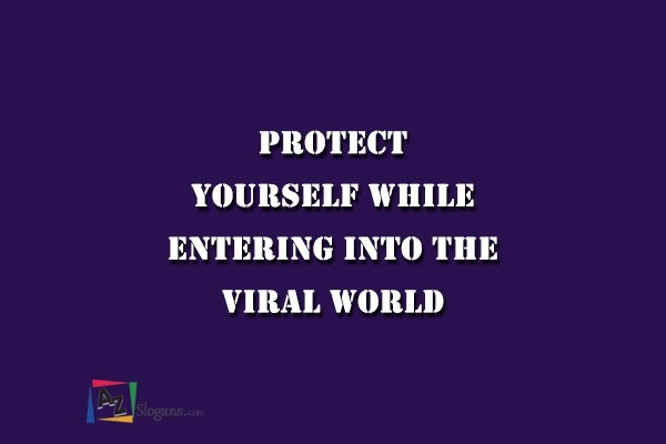 Protect yourself while entering into the viral world