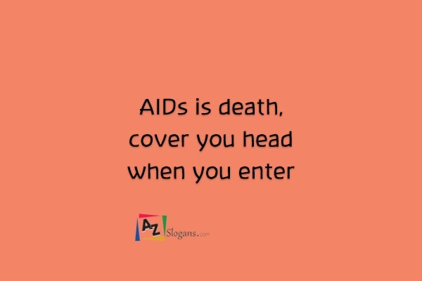AIDs is death, cover you head when you enter