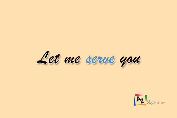 Let me serve you