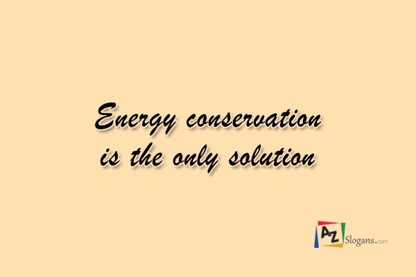 Energy conservation is the only solution