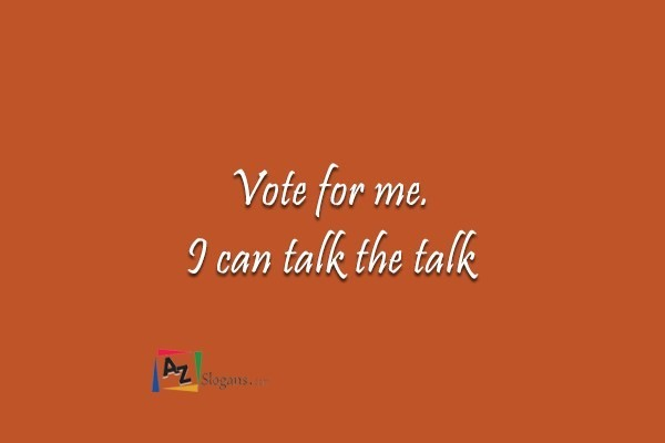 Vote for me. I can talk the talk