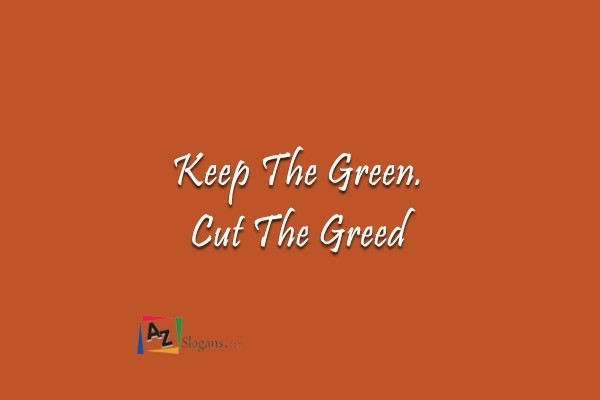 Keep The Green. Cut The Greed