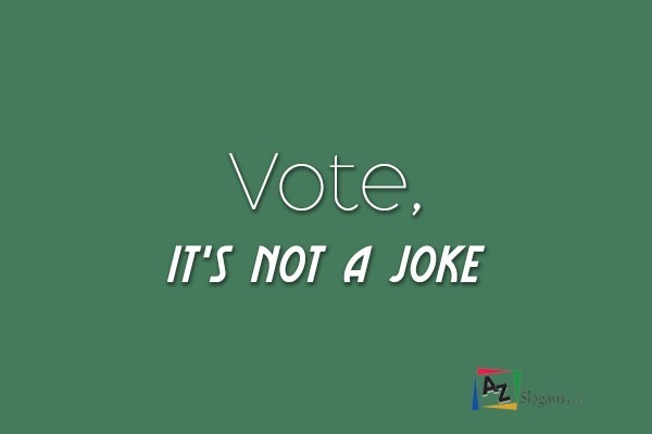 Vote, it's not a joke